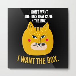 I Want In The Box Cat Kitten Meow Metal Print