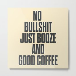No bullshit, just booze and good coffee, inspirational quote, positive thinking, feelgood Metal Print