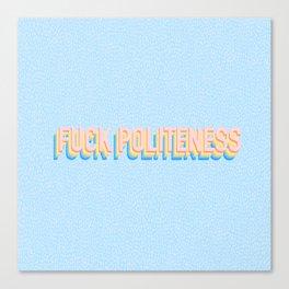 Fuck Politeness Canvas Print