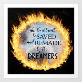 Saved and Remade by the Dreamers Art Print