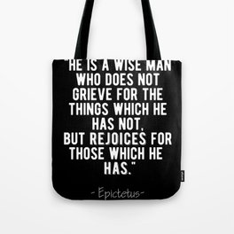 Stoic Quote - Rejoice For What You Have - Epictetus Tote Bag