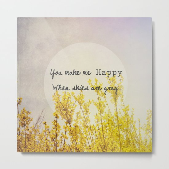 You Make Me Happy When Skies Are Gray Metal Print