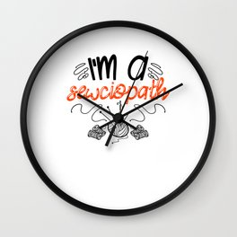 I'm A Sewciopath - Sewing Wall Clock