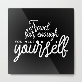 Travel Far Enough You Meet Yourself Metal Print
