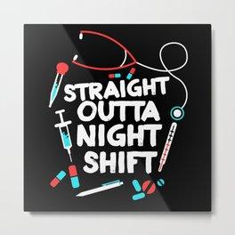 Straight Outta Night Shift Nurse Metal Print