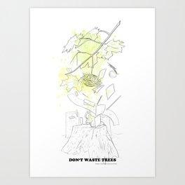 Don't waste trees Art Print