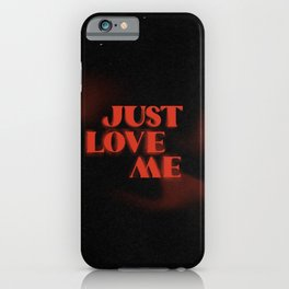 Just Love Me iPhone Case