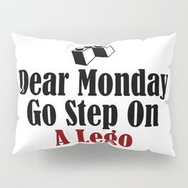 Dear Monday Go Step On A Freaking Nail Pillow Sham
