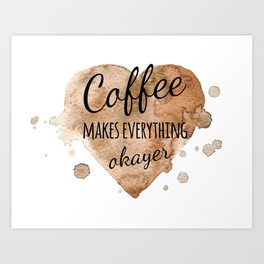 """Quote """"Coffee makes everything okayer"""" on watercolor background Art Print"""