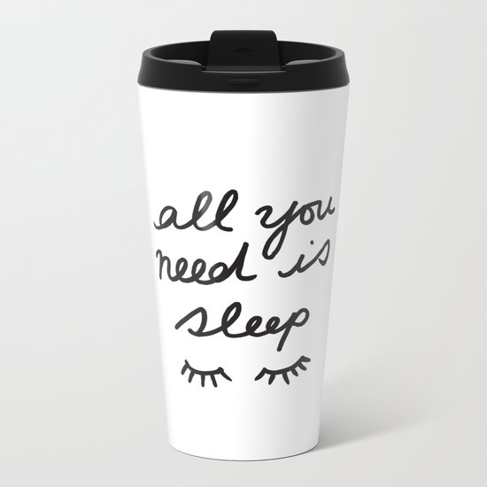 All You Need Is Sleep Metal Travel Mug