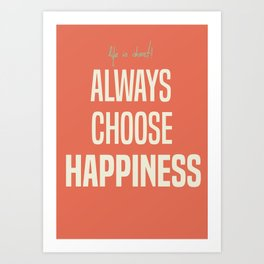 Always choose happiness, positive quote, inspirational, happy life, lettering art Art Print