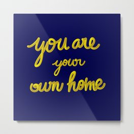 You are your own home. Metal Print