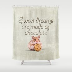Sweet dreams are made of chocolate Shower Curtain