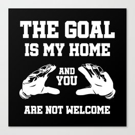 The Goal Is My Home Canvas Print