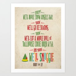 Buddy the Elf! And then...we'll snuggle. Art Print