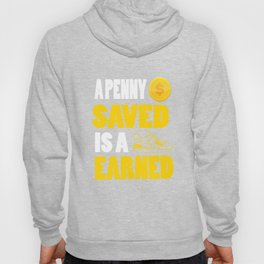 A penny saved is a penny earned Inspirational Motivational Quote Design Hoody