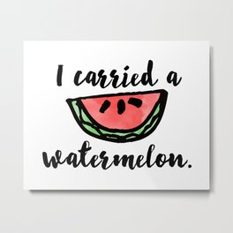 I carried a watermelon Metal Print