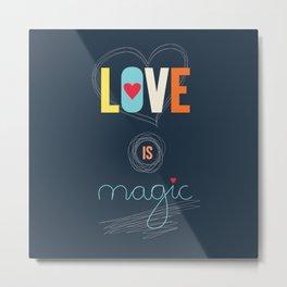 LOVE IS MAGIC Metal Print