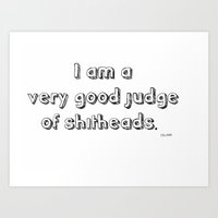 I am A Very Good Judge of Shitheads Art Print