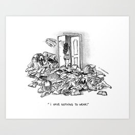 I have nothing to wear Art Print