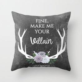Make me your villain - The Darkling quote - Leigh Bardugo - Grey Throw Pillow