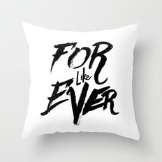 For Like Ever Throw Pillow