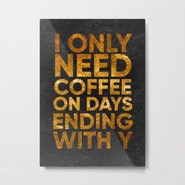 coffee everyday Metal Print