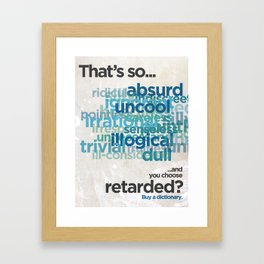 "Buy a Dictionary (""That's So Retarded"") Framed Art Print"