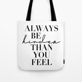 Always Be Kinder Than You Feel Tote Bag
