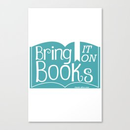 Bring it on Books! Canvas Print