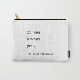 It was always you. - F. Scott Fitzgerald Carry-All Pouch