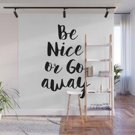 Be Nice or Go Away Wall Mural