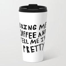 Bring me coffee and tell me I'm pretty - typography Metal Travel Mug