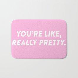 You're Like, Really Pretty. Bath Mat