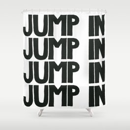 JUMP IN  Shower Curtain