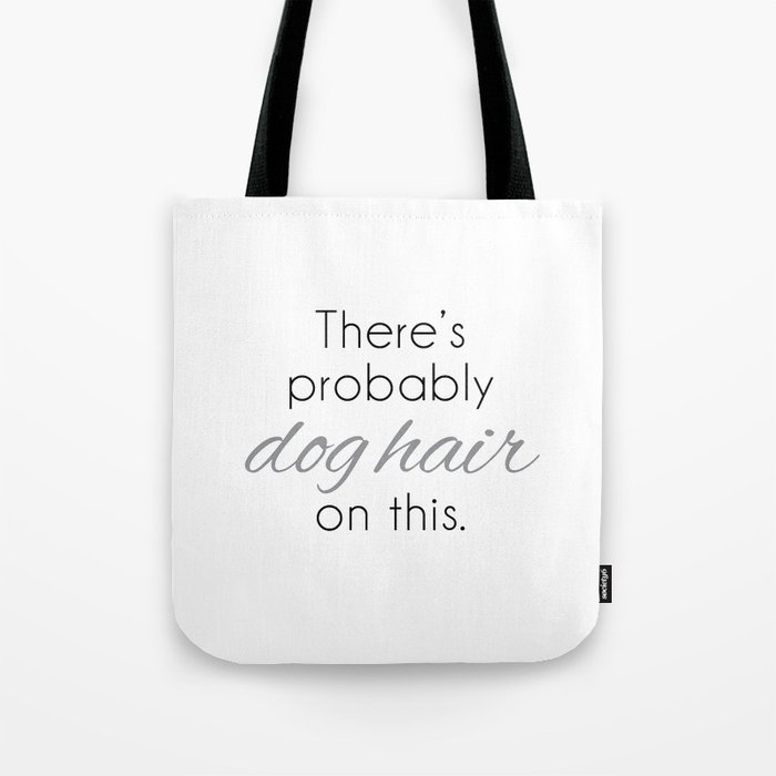 There s probably dog hair on this Tote Bag by deannarochelle  ab9c69d6b9274