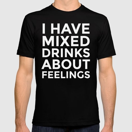 I HAVE MIXED DRINKS ABOUT FEELINGS (Black & White) by creativeangel