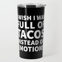 I Wish I Was Full of Tacos Instead of Emotions (Black & White) Travel Mug