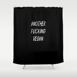 Another Fuckin Vegan Statement Shower Curtain