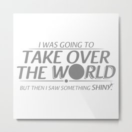 I WAS GOING TO TAKE OVER THE WORLD Metal Print