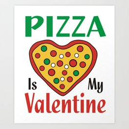 Pizza Is My Valentine (2) Art Print