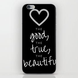 love the good, the true, the beautiful [black] iPhone Skin