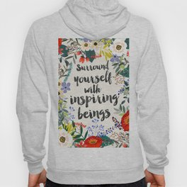 Surround yourself with inspiring beings Hoody