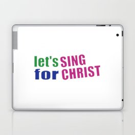 Christian,Bible Quote,Let's sing for Christ Laptop & iPad Skin