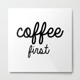 Coffee First Mug - BLACK  Metal Print