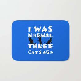 I was normal three cats ago Bath Mat