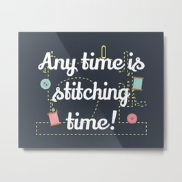 Any Time Is Stitching Time Metal Print