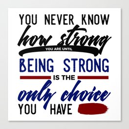 Being Strong Is Your Only Choice Canvas Print