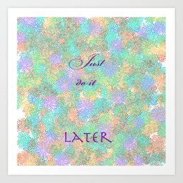 just do it later 2 Art Print