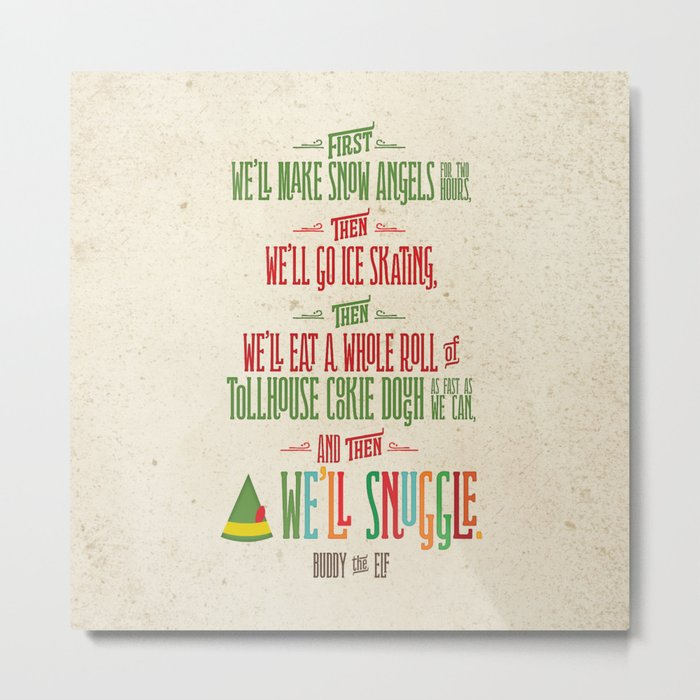 Buddy the Elf! And then...we'll snuggle. Metal Print